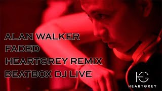 Alan Walker - Faded (HeartGrey Remix) Beatbox DJ Live