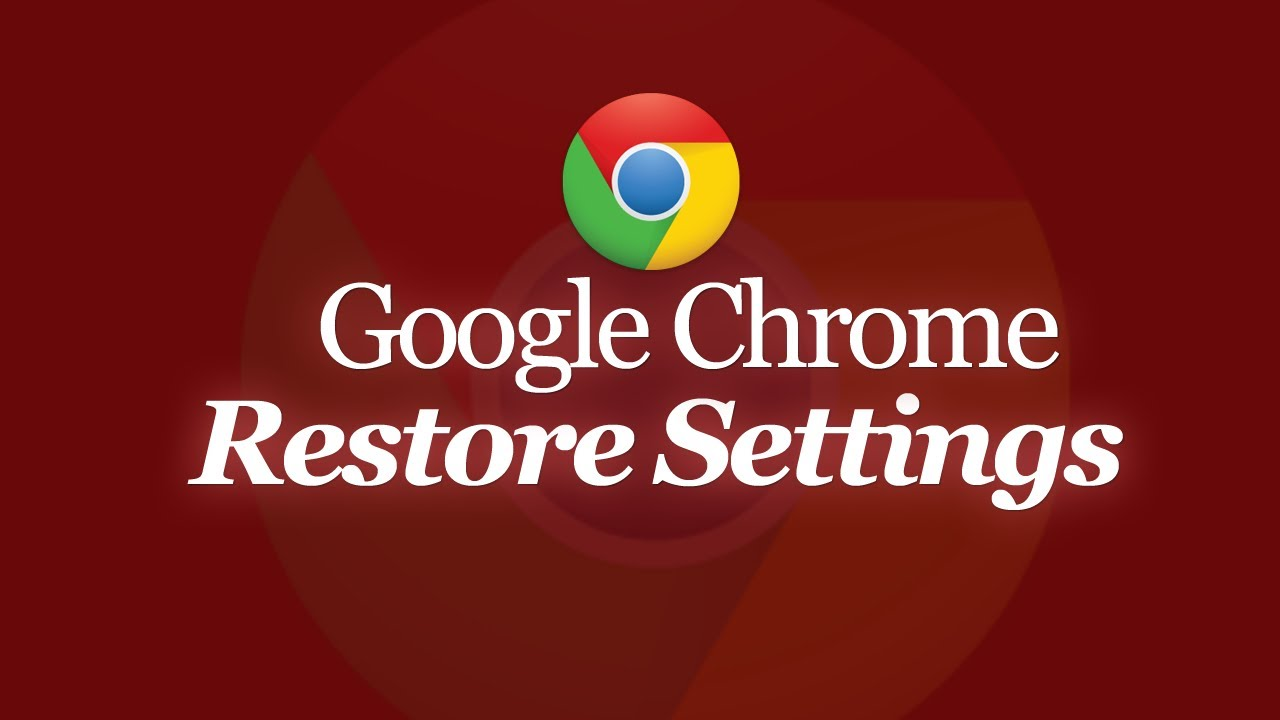 Restore Google Chrome To Original Default Settings