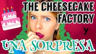 THE CHEESECAKE FACTORY + ¿UNA SORPRESA?