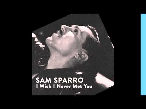 Sam Sparro - I Wish I Never Met You