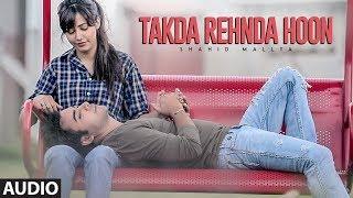 Takda Rehnda Hoon: Shahid Mallya (Full Audio Song) Vishnu Mishra | Latest Punjabi Songs 2018