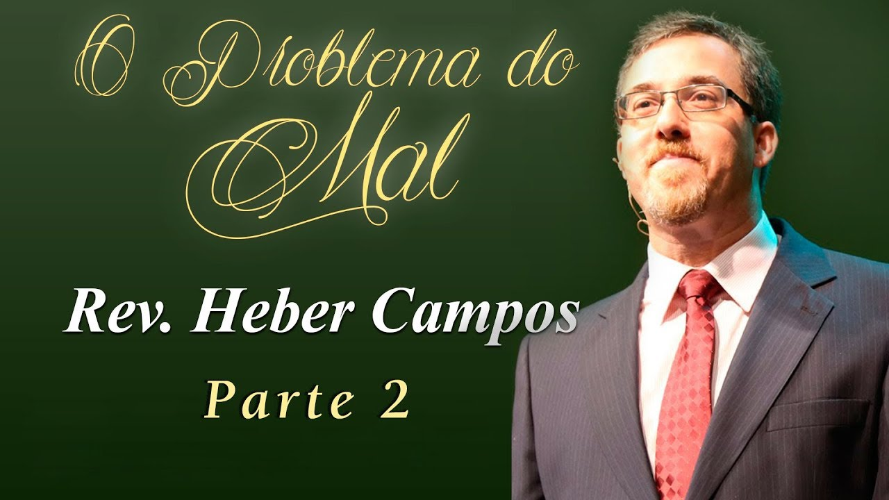 O Problema do Mal - Parte 2 - Rev. Heber Campos Jr