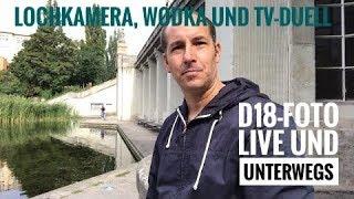 D18-Foto Live und unterwegs: Lochkamera, Wodka und TV-Duell