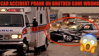 CAR ACCIDENT PRANK ON BROTHER GONE WRONG