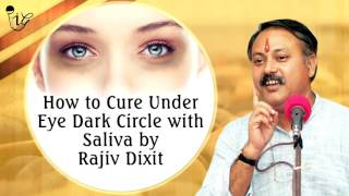 How To Cure Under Eye Dark Circles with Saliva | थूक के फायदे | Rajiv Dixit