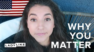Why You Matter To America • Ladylike