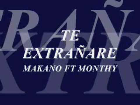 TE EXTRAÑARE - MAKANO FT MONTHY.wmv
