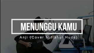 Anji - Menunggu Kamu (Ost Jelita Sejuba) (Cover by Miftahul Huda) Unofficial Video Lirik