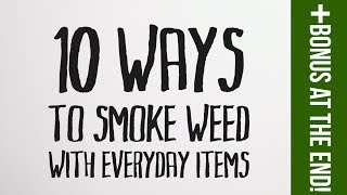 10 Ways to Smoke Weed With Everyday Items