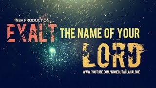 EXALT THE NAME OF YOUR LORD ᴴᴰ