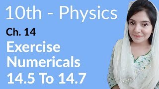 10th Class Physics, Ch 14, Exercise Numerical no 14.5 to 14.7 - Class 10th Physics