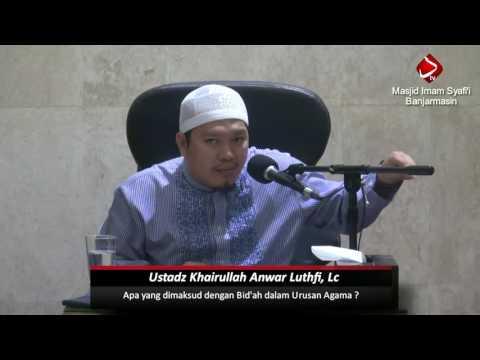 Apa Yang Dimaksud Dengan Bid'ah Dalam Urusan Agama ? #3 (bag 2) - Ustadz Khairullah Anwar Luthfi, Lc