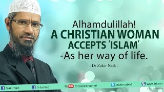 Alhamdulillah! A Christian Sister accepts 'Islam' as her way of life. - Dr Zakir Naik