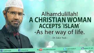 Alhamdulillah! A Christian Sister accepts 'Islam' as her way of life. - Dr Zakir Naik