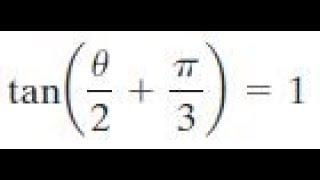 tan(x/2 + pi/3) = 1 Solve for interval 0 less theta less 2pi