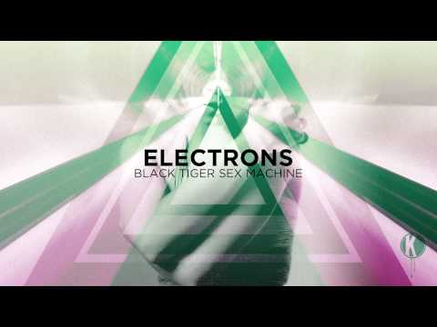 Black Tiger Sex Machine - Electrons | Free Download video