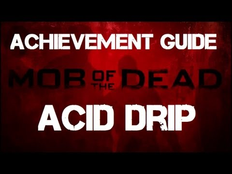 Mob of the Dead: Acid Drip Achievement Guide