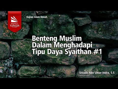 Benteng Seorang Muslim Dalam Menghadapi Tipu Daya Syaithan Bag.1 | Ustadz Abu Umar Indra, S.S
