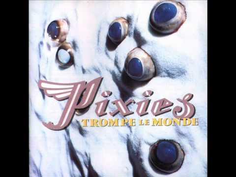 Pixies - Trompe Le Monde (HQ)