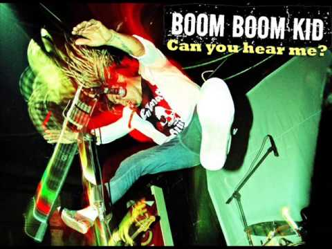 Boom Boom Kid - Can You Hear Me