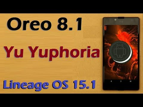 How To Install Android Oreo 8.1 In Yu Yuphoria (Lineage OS 15.1) Update and Review