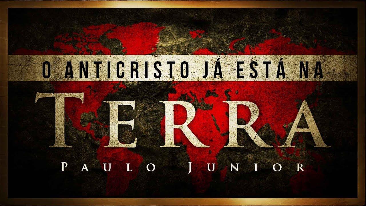 O Anticristo Já Está na Terra - Paulo Junior
