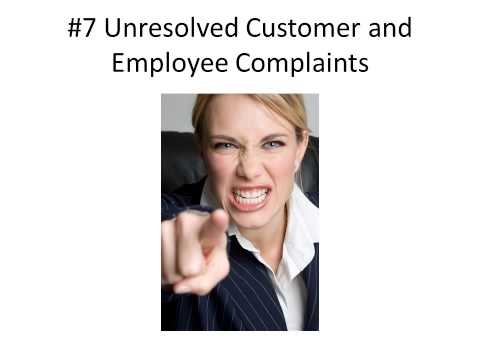 9 Symptoms of Highly Ineffective Leaders 7 Unresolved Customer and Employee Complaints