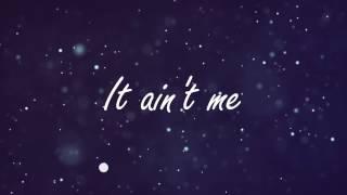 It Ain't Me - Selena Gomez & Kygo [Lyrics]