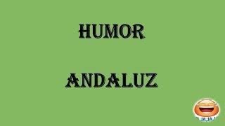 Humor Andaluz - Chistes Cortos - Chistes Graciosos - Chistes Buenos.