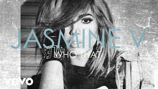 Jasmine V - Who That