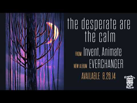 Invent Animate - The Desperate Are The Calm