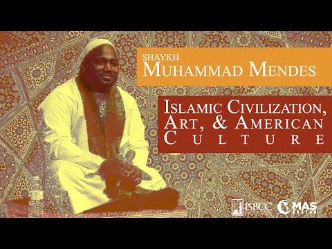 Shaykh Muhammad Mendes - Islamic Civilization, Art, & American Culture