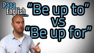 """Be up to"" vs ""Be up for"""