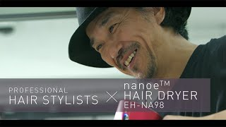 Product Review by Kenichi Uehara | Professional Hair Stylists x Panasonic nanoe™ Hair Dryer EH-NA98