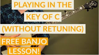 Free Banjo Lesson: Playing In The Key of C (Without Retuning)