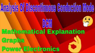 Analysis Of Discontinuous Conduction Mode DCM | Mathematical Explanation | Graphs |Power electronics