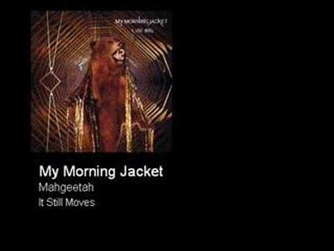My Morning Jacket - Mahgeetah