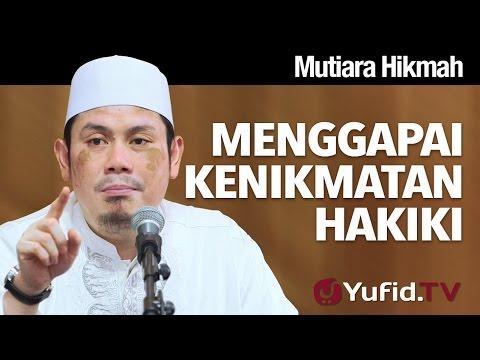 Mutiara Hikmah: Menggapai Kenikmatan Hakiki - Ustadz Ahmad Zainuddin, Lc.