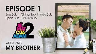 Boy Love Web-drama   MY BROTHER - EP1   EngSub   ChinaSub   IndoSub   SpanSub   PTSub   OFFICIAL