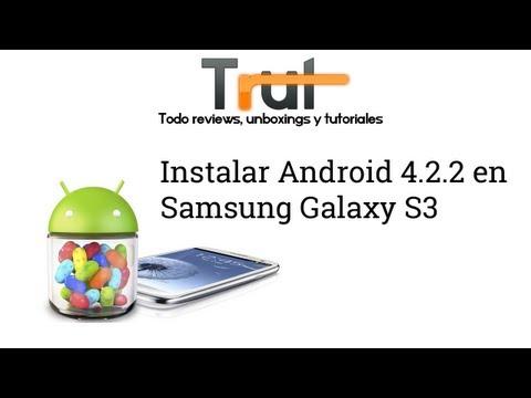 Instalar versión Android 4.2.2 en Samsung Galaxy S3. Tutorial en Español