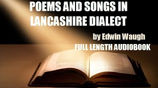 POEMS AND SONGS IN LANCASHIRE DIALECT, by Edwin Waugh FULL AUDIOBOOK