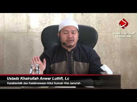 Karakteristik Dan Keistimewaan Ahlul Sunnah Wal Jama'ah #4 - Ustadz Khairullah Anwar Luthfi, Lc