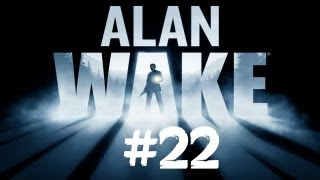 Let's Play Alan Wake [HD][PC] - Part 22 (2/3) (Walkthrough / Commentary)