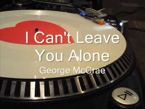 I Can't Leave You Alone  George McCrae