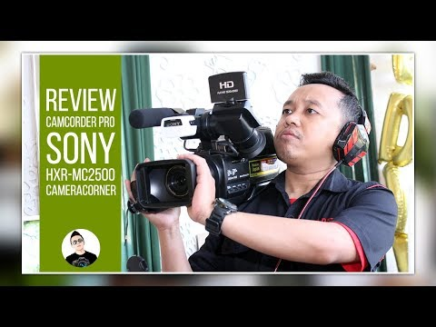 REVIEW CAMCORDER PRO SONY HXR MC 2500 - CAMCORDER FAVORIT PARA VIDEOGRAFER #CAMERACORNER