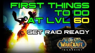 First Things to do at LVL 60 in Classic WoW! - Get Raid Ready!