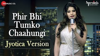 Phir Bhi Tumko Chaahungi Jyotica Version Jyotica Tangri Specials By Zee Music Co