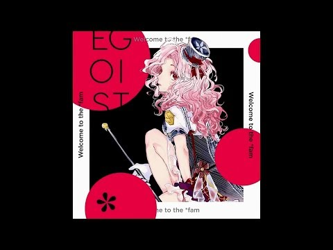 EGOIST--Welcome to the fam
