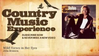 Watch John Brannen Wild Horses In Her Eyes video