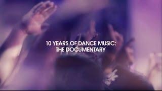 10 Years Of Dance Music: The Documentary